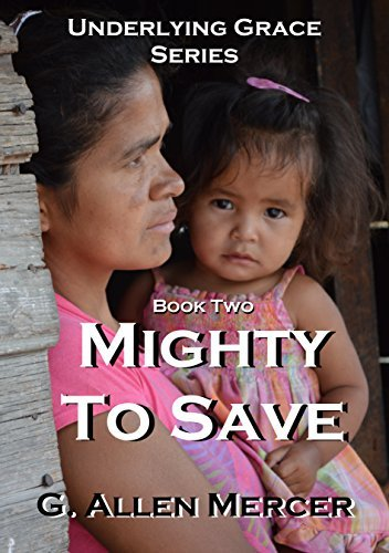 Underlying Grace - Book 2: Mighty To Save G. Allen Mercer