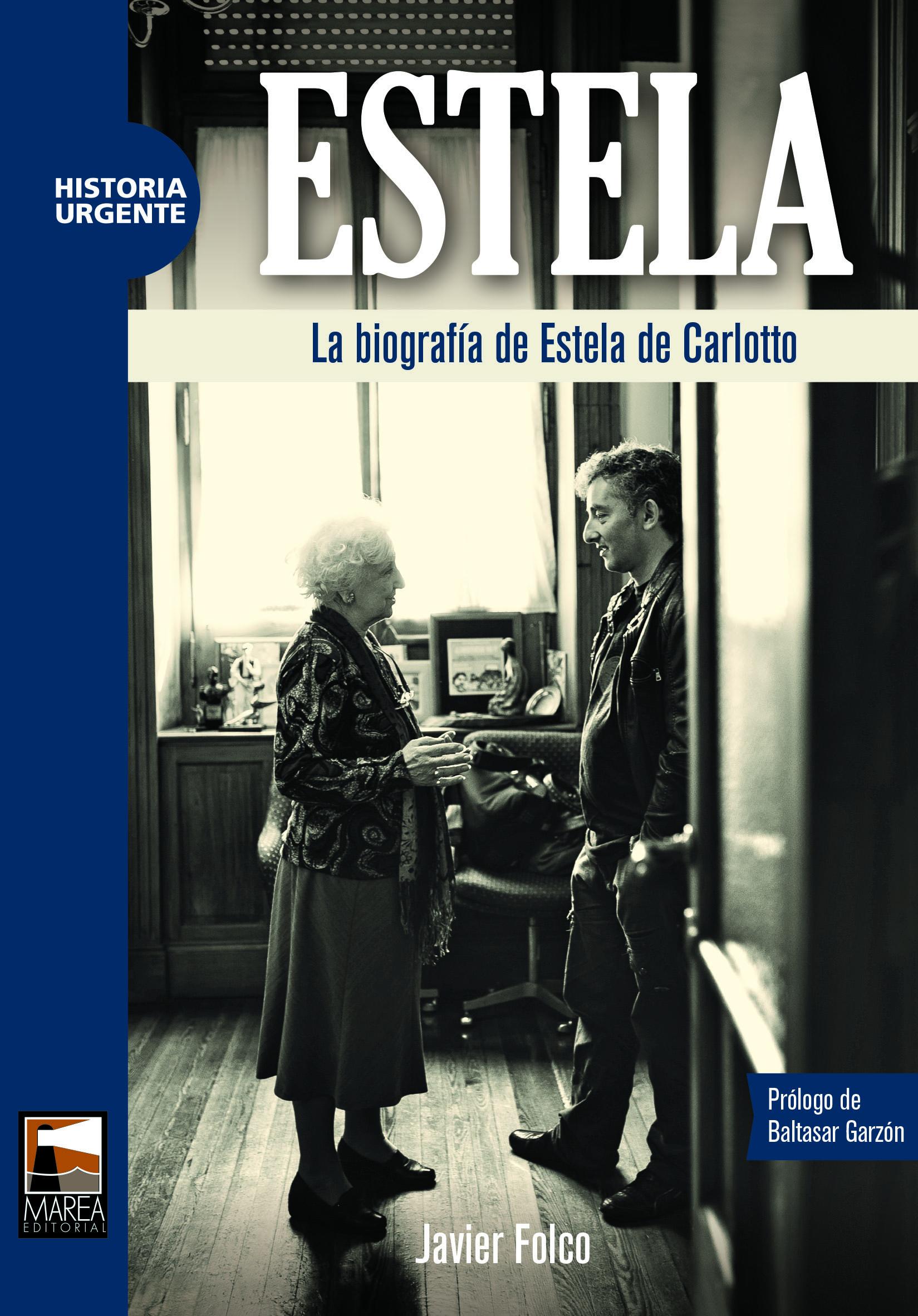 Estela. La biografía de Estela de Carlotto Javier Folco