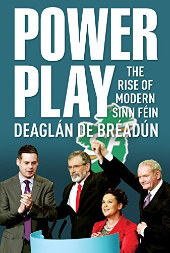 Power Play: The Rise of Modern Sinn Féin Deaglan De Breadun