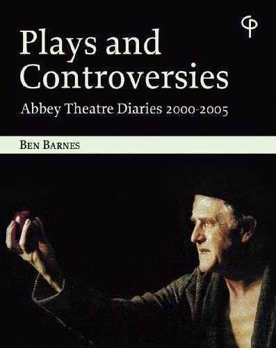Plays and Controversies: Abbey Theatre Diaries 2000-2005  by  Ben Barnes