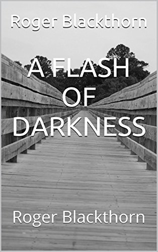 A FLASH OF DARKNESS Roger Blackthorn