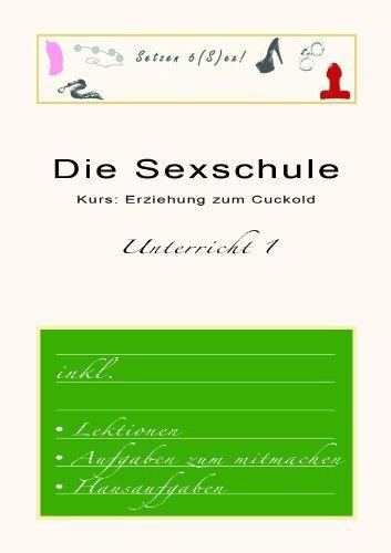 Die Sexschule - Kurs: Erziehung zum Cuckold - Unterricht 1 - Inkl. Aufgaben zum mitmachen Stephan Albrecht