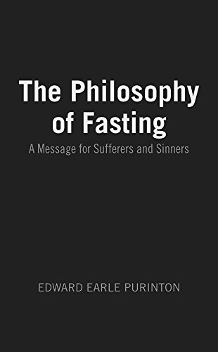 The Philosophy of Fasting: A Message for Sufferers and Sinners EDWARD EARLE PURINTON