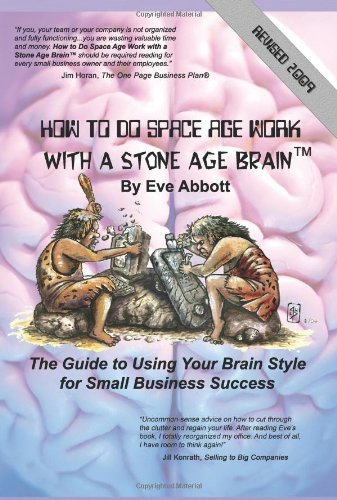 How to Do Space Age Work With a Stone Age Brain: The Guide to Using Your Brain Style for Small Business Success Eve Abbott