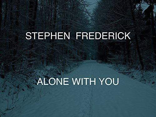 Alone with you Stephen Frederick