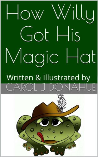 How Willy Got His Magic Hat (The Adventures of Cool Willy Green Book 1)  by  Carol J Donahue