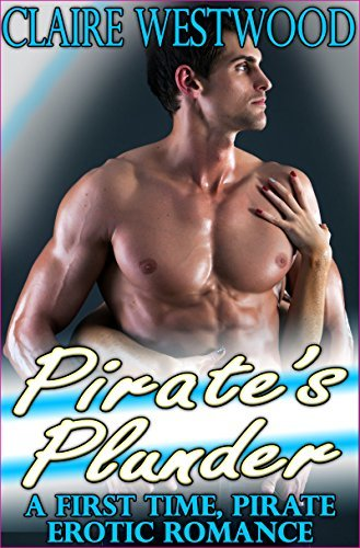 Pirates Plunder: A First Time, Erotic Pirate Romance  by  Claire Westwood