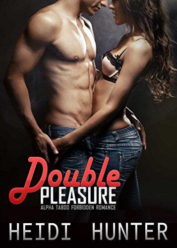 Double Pleasure: Alpha Male Taboo Forbidden Romance Heidi Hunter