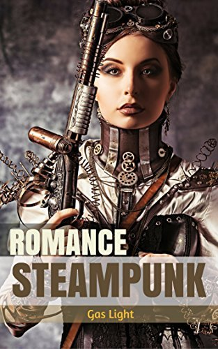 STEAMPUNK ROMANCE: Gas Light (Mystery Suspense Romance Short Stories) (An Innovative Clockwork Steampunk World Adventure Book 1) Rose Haven