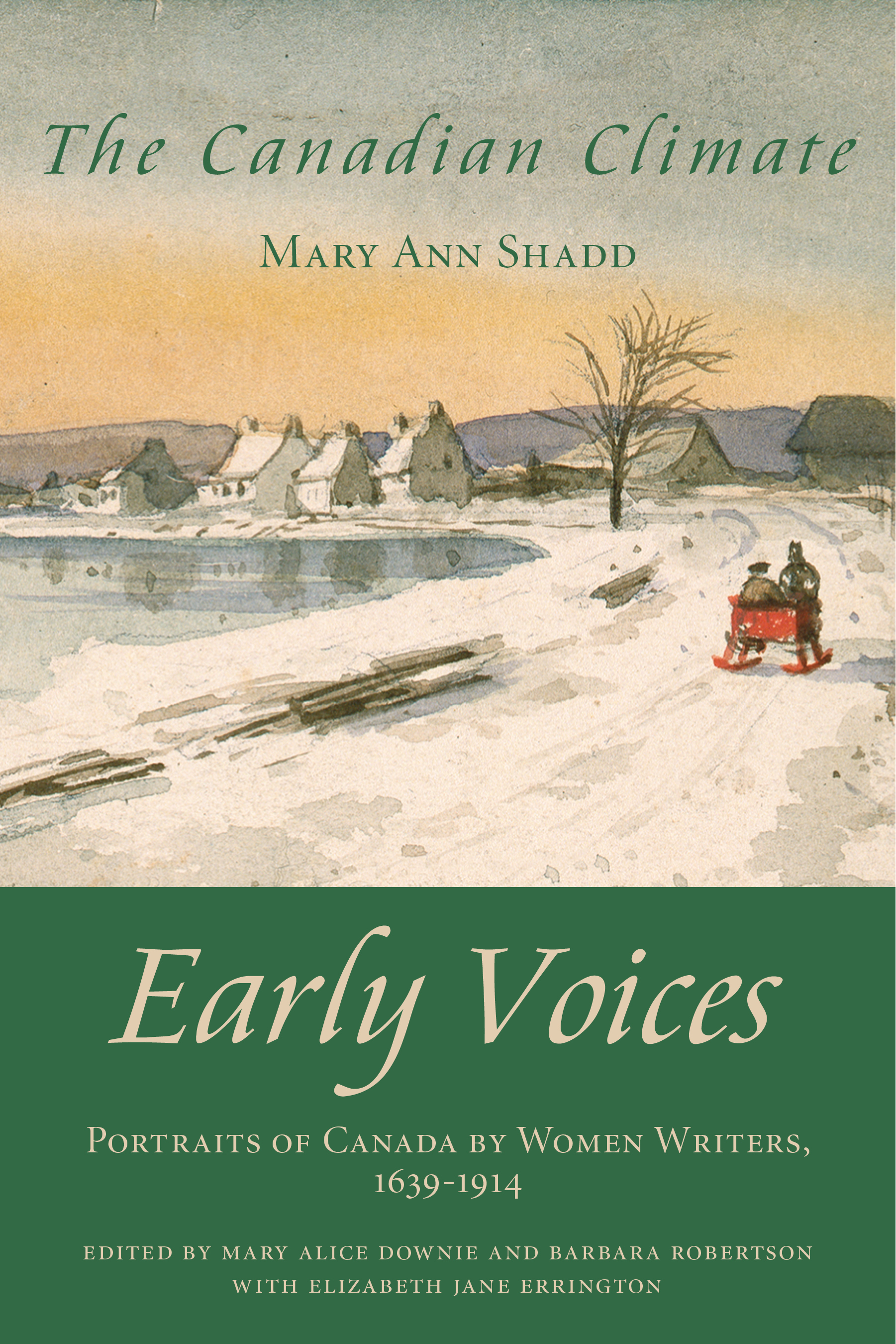 The Canadian Climate: Early Voices — Portraits of Canada  by  Women Writers, 1639–1914 by Mary Alice Downie