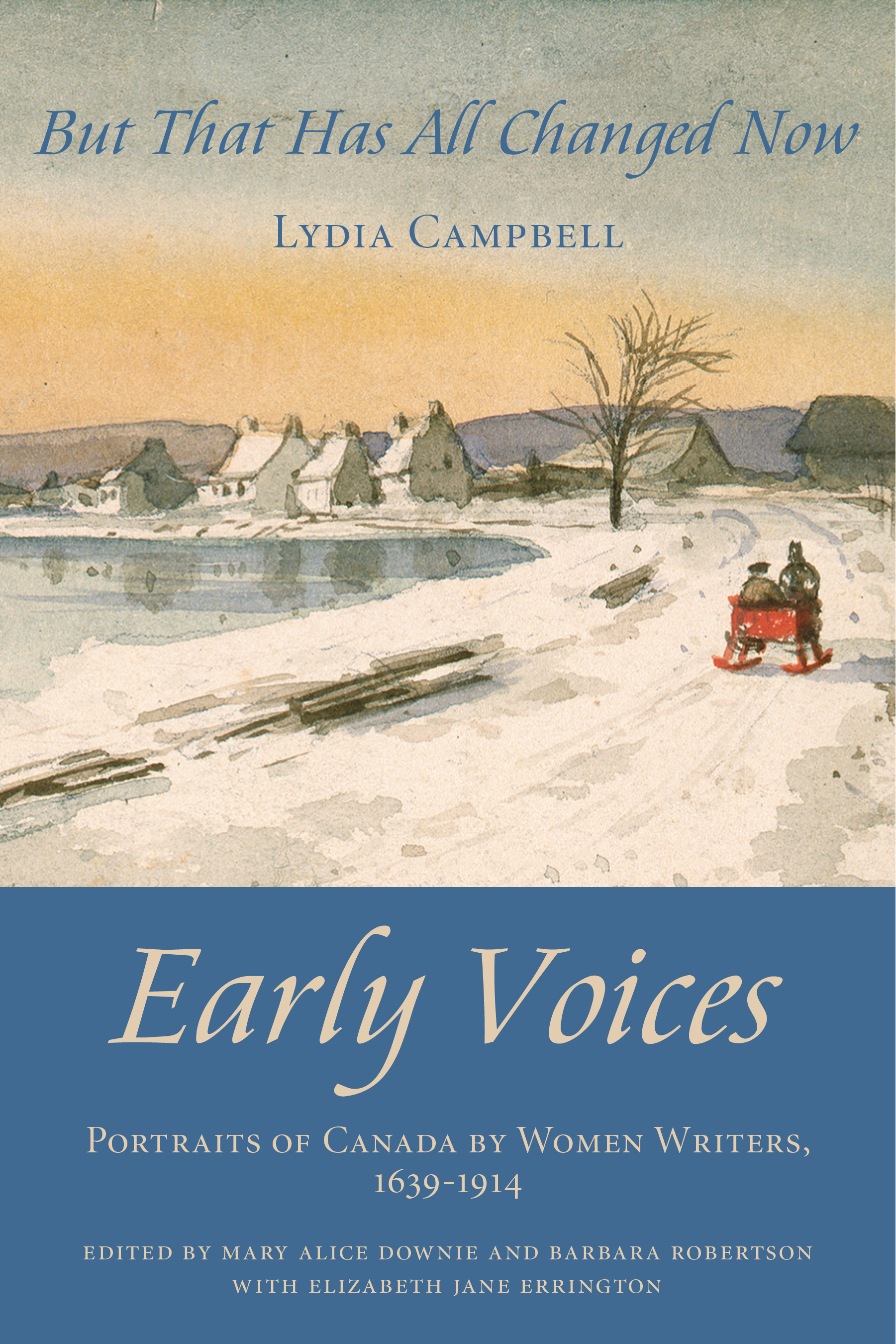 But That Has All Changed Now: Early Voices — Portraits of Canada  by  Women Writers, 1639–1914 by Mary Alice Downie