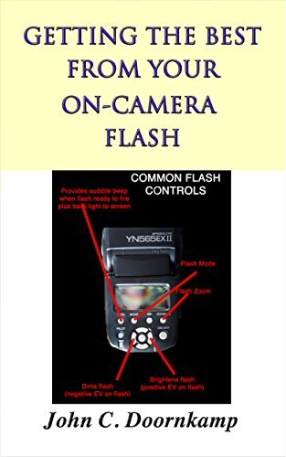 GETTING THE BEST FROM YOUR ON-CAMERA FLASH (POPULAR GUIDES TO GREAT PHOTOGRAPHY Book 13) John Doornkamp