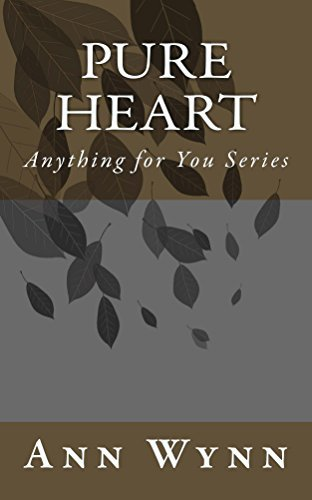Pure Heart: Anything For you Series  by  Ann Wynn