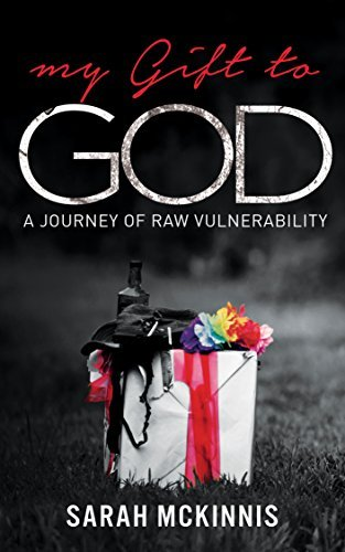 My Gift to God: A Journey of Raw Vulnerability  by  Sarah McKinnis