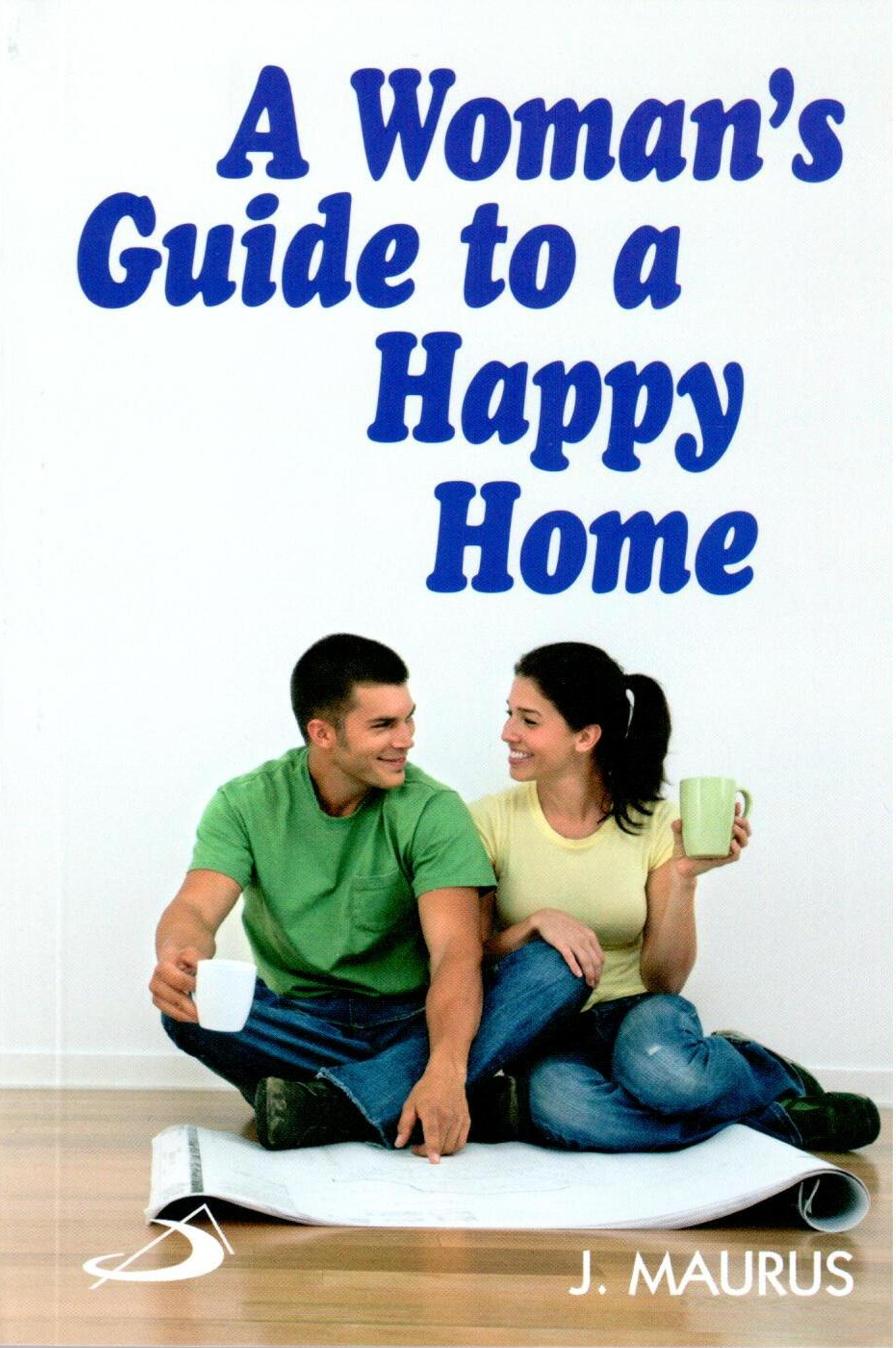 A Womans Guide to a Happy Home J. Maurus
