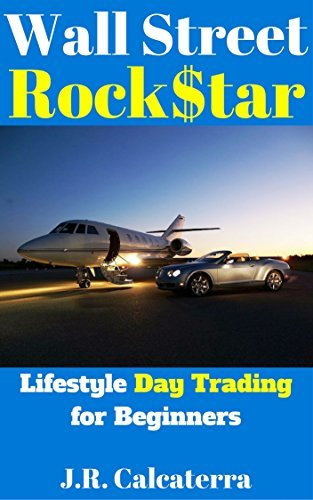 Wall Street Rock$tar: Lifestyle Day Trading for Beginners J.R. Calcaterra