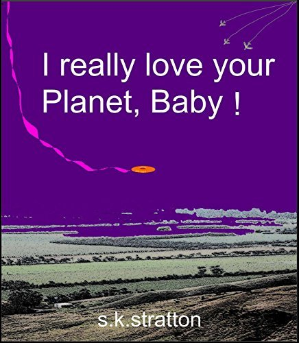 I REALLY LOVE YOUR PLANET, BABY  by  stuart stratton