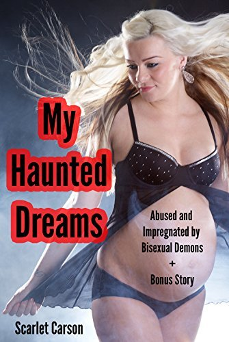 My Haunted Dreams: Abused and Impregnated Bisexual Demons (Lesbian, Bondage, Paranormal Erotica) by Scarlet Carson