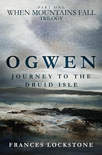 Ogwen: Journey to the Druid Isle (When Mountains Fall Book 1)  by  Frances Lockstone