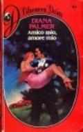 Amico mio, Amore mio  by  Diana Palmer