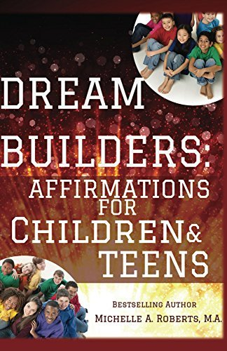 Dream Builders: Affirmations for Children and Teens  by  Michelle Roberts