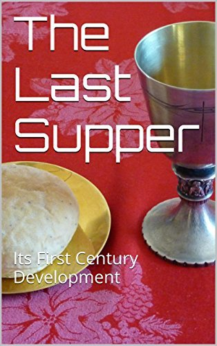 The Last Supper: Its First Century Development  by  Clement DeWall