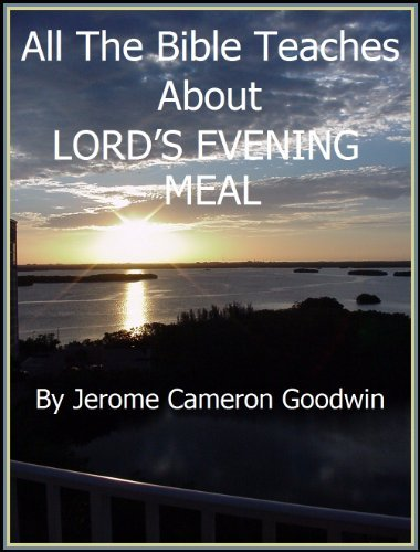 LORDS EVENING MEAL - All The Bible Teaches About Jerome Goodwin