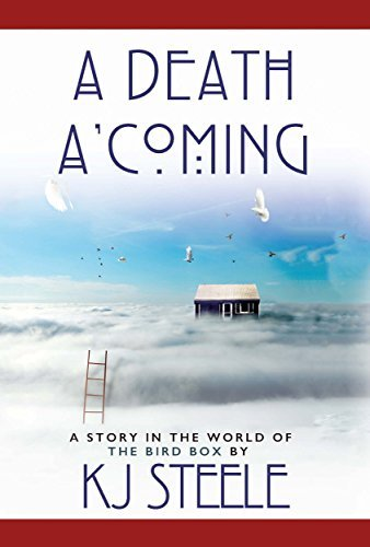 A Death AComing: A Story in the World of THE BIRD BOX  by  Kj Steele