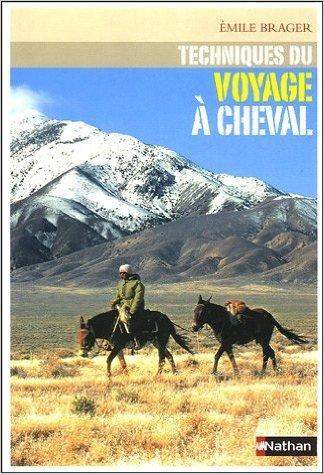 Techniques du voyage à cheval  by  Emile Brager