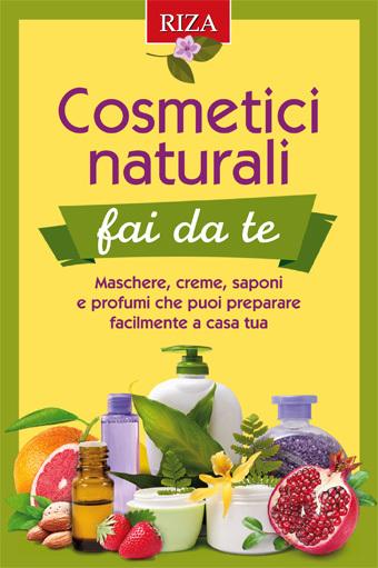 Cosmetici naturali fai da te: maschere, creme, saponi e profumi che puoi preparare facilmente a casa tua  by  Istituto Riza di Medicina Psicosomatica