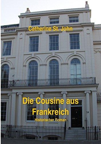 Die Cousine aus Frankreich: Historischer Roman Catherine St.John