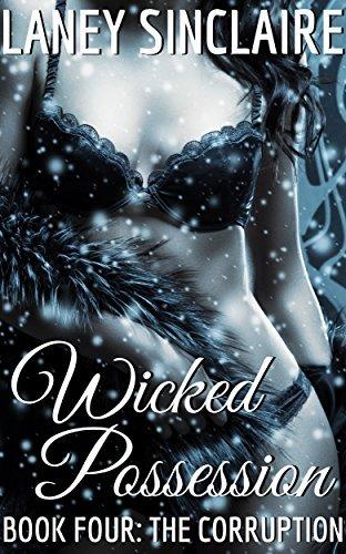 Wicked Possession: The Corruption (Book Four) (Vampire, Dark Romance, BDSM) Laney Sinclaire