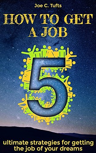 How to get a job: 5 ultimate strategies for getting a job of your dreams  by  Joe C. Tufts
