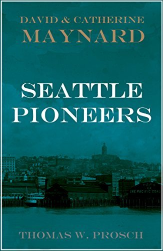 David S. and Catherine T. Maynard: Seattle Pioneers (Pioneers and Wild West Book 30) Thomas W. Prosch