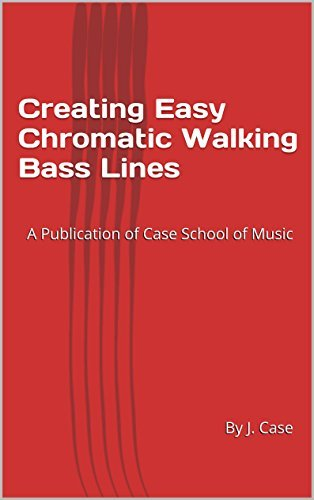 Creating Easy Chromatic Walking Bass Lines: A Publication of Case School of Music  by  J. Case