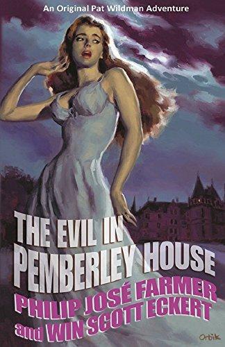 The Evil in Pemberley House: Volume I of the Memoirs of Pat Wildman Philip José Farmer