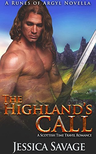The Highlands Call: A Runes of Argyl Novella: A Scottish Time Travel Romance (Fantasy Science Fiction Medieval Highlander Romance) Jessica Savage