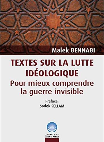 TEXTES SUR LA LUTTE IDEOLOGIQUE: POUR MIEUX COMPRENDRE LA GUERRE INVISIBLE  by  Malek Bennabi