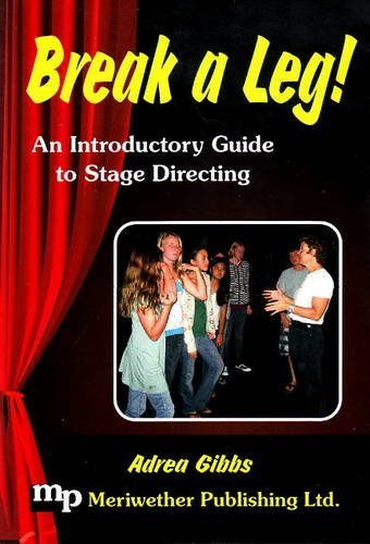 Break a Leg!: An Introductory Guide to Stage Directing  by  Adrea Gibbs