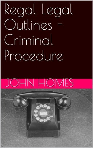 Regal Legal Outlines - Criminal Procedure  by  John Homes