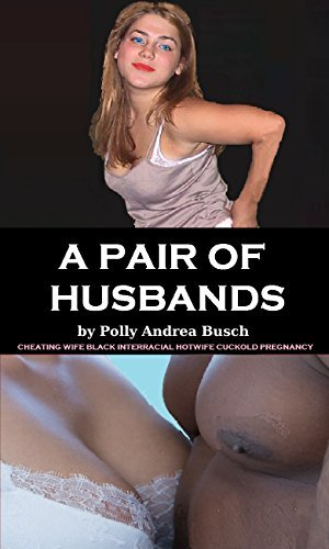 A Pair Of Husbands: Cheating Wife Black Interracial Hotwife Cuckold Pregnancy  by  Polly Andrea Busch