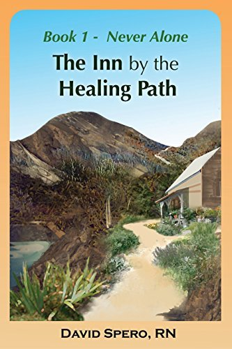 The Inn  by  the Healing Path: Stories on the Road to Wellness: Book 1 : Never Alone by David Spero