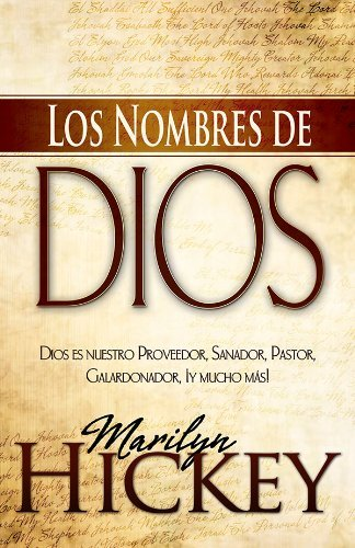Los Nombres de Dios: Dios es Nuestro Proveedor, Sanador, Pastor, Galardonador, iy Mucho Mas!  by  Marilyn Hickey