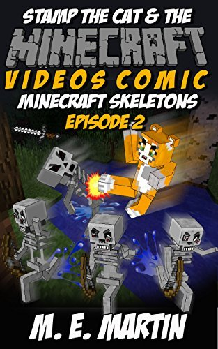 Minecraft: Stamp the Cat and the Minecraft Skeletons (Stamp Cat Videos Comic Book 2) M. E. Martin