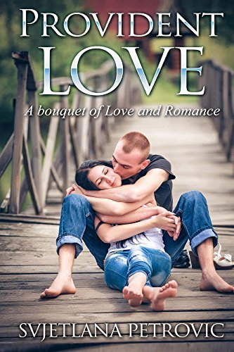 Provident Love: A bouquet of Love and Romance  by  Svjetlana Petrovic