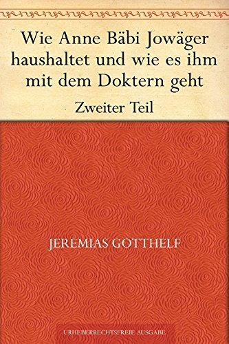 Wie Anne Bäbi Jowäger haushaltet und wie es ihm mit dem Doktern geht - Zweiter Teil Jeremias Gotthelf