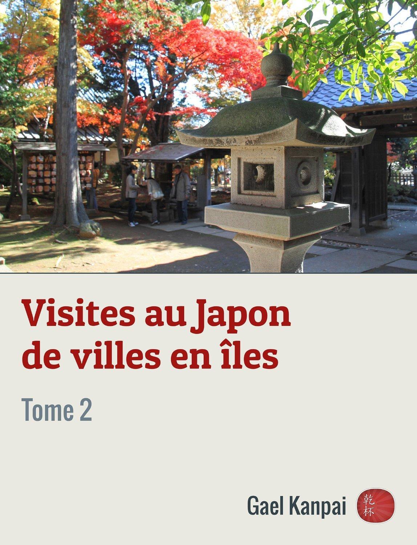 Visites au Japon de villes en îles (Voyage au Japon t. 2)  by  Gael Kanpai