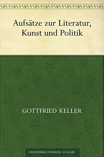 Aufsätze zur Literatur, Kunst und Politik Gottfried Keller