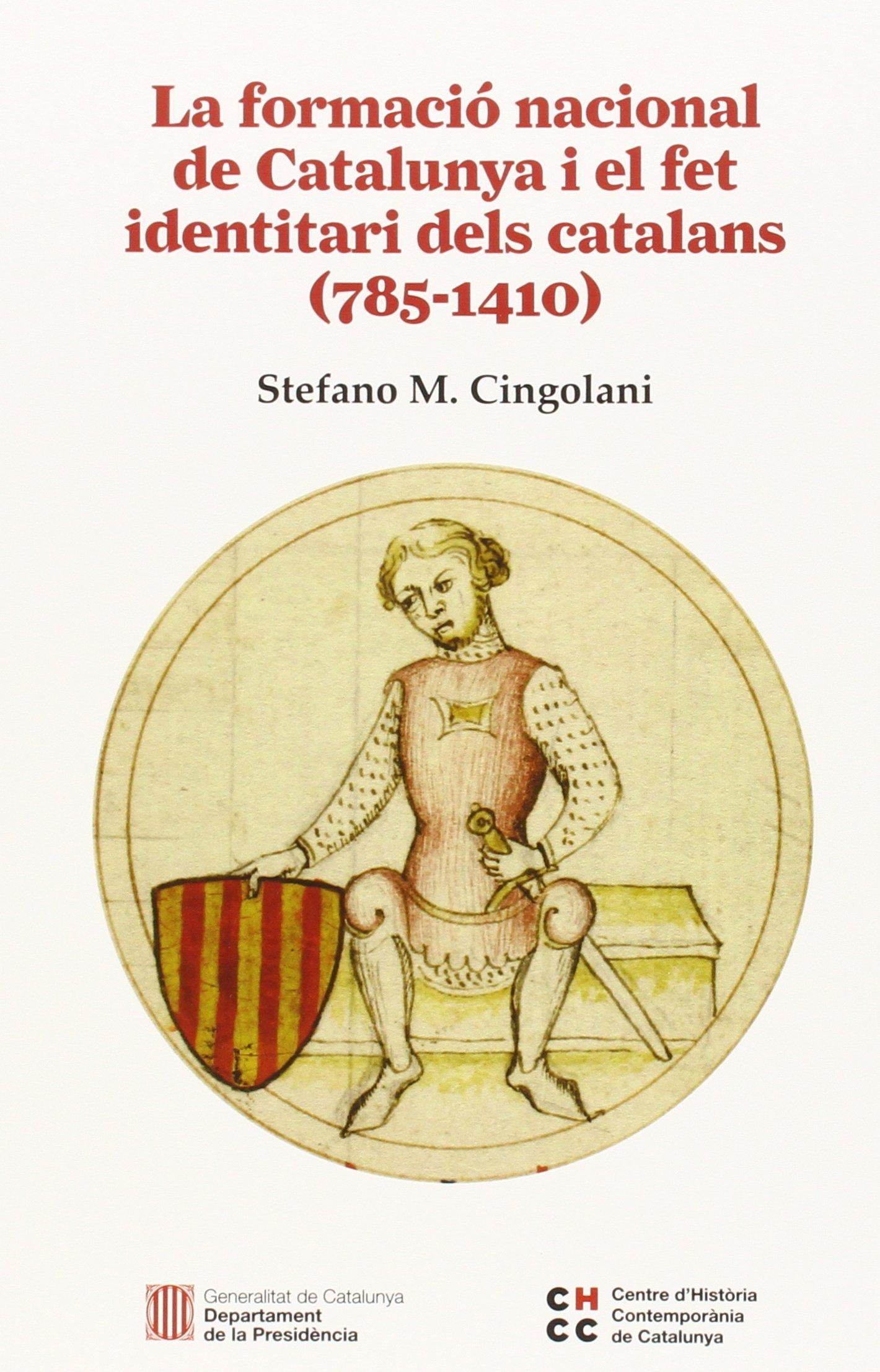 La formació nacional de Catalunya i el fet identitari dels catalans (785-1410) (El fet identitari català al llarg de la història, #1)  by  Stefano Maria Cingolani