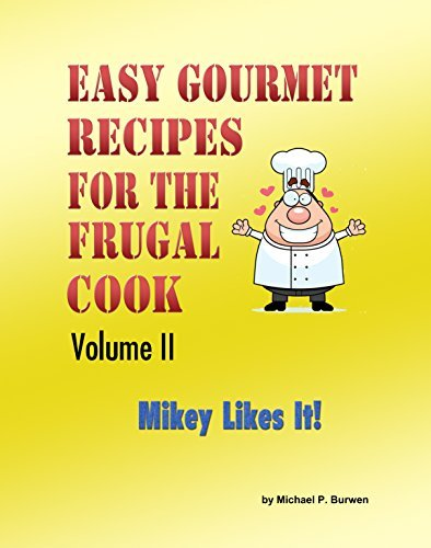 Easy Gourmet Recipes for the Frugal Chef: Mikey Likes It  by  Michael Burwen